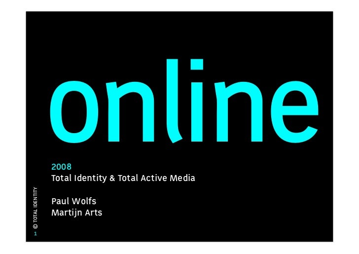 online                    2008                    Total Identity & Total Active Media © TOTAL IDENTITY                    ...