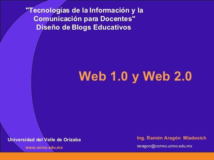 """Web 1.0 y Web 2.0 """"Tecnologías de la Información y la Comunicación para Docentes"""" Diseño de Blogs Educativos  Un..."""