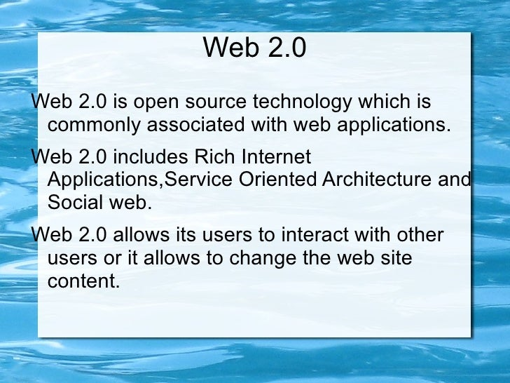 Web 2.0 <ul><li>Web 2.0 is open source technology which is commonly associated with web applications.