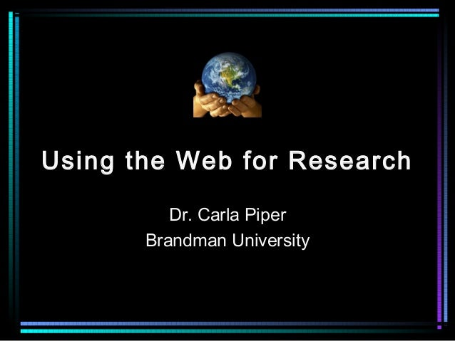 Using the Web for Research Dr. Carla Piper Brandman University