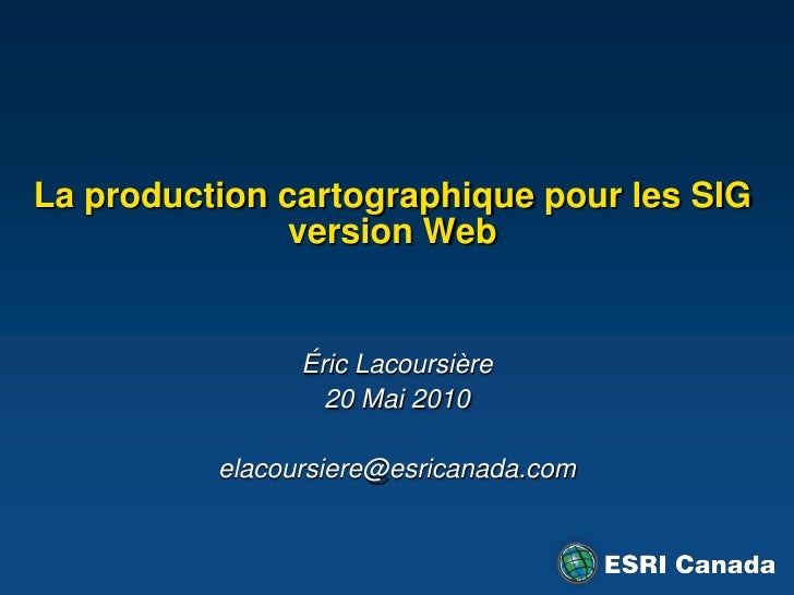 La production cartographique pour les SIG                version Web                   Éric Lacoursière                   ...