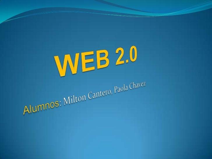 WEB 2.0<br />Alumnos: Milton Cantero, Paola Chavez<br />