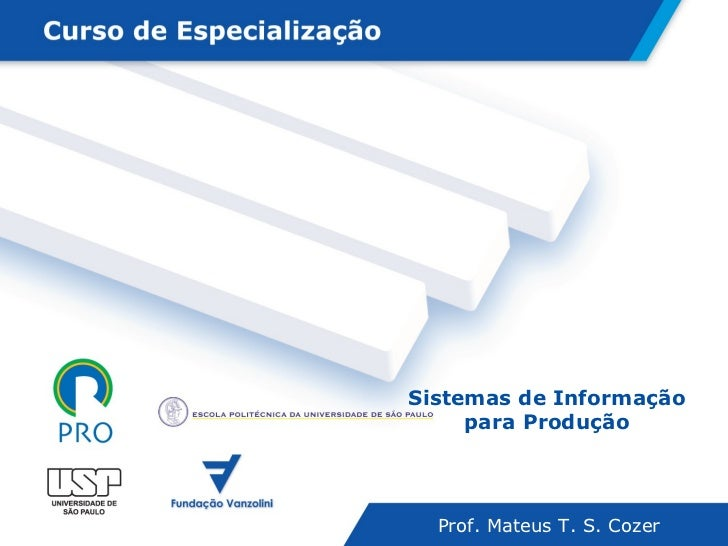Sistemas de Informação para Produção Prof. Mateus T. S. Cozer