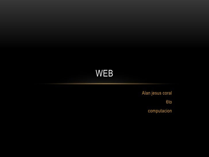 WEB      Alan jesus coral                  6to         computacion