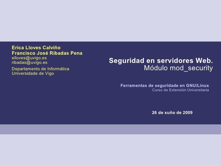 Erica Lloves Calviño Francisco José Ribadas Pena elloves@uvigo.es ribadas@uvigo.es              Seguridad en servidores We...