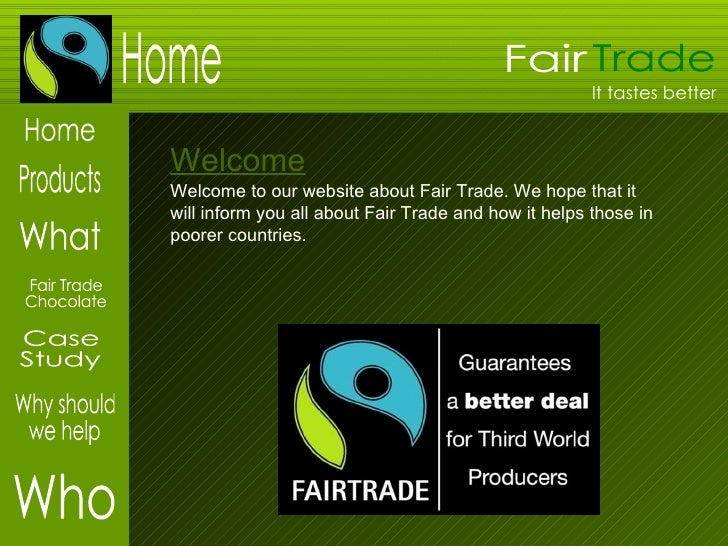 Fair Trade What Products Fair Trade Chocolate Case Study Why should we help Home Home Welcome to our website about Fair Tr...
