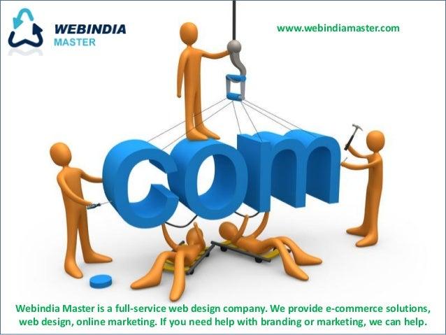 www.webindiamaster.comWebindia Master is a full-service web design company. We provide e-commerce solutions,web design, on...