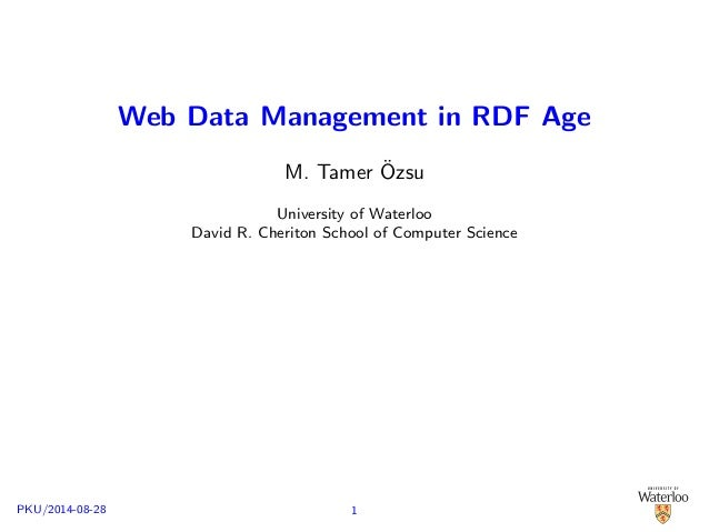 Web Data Management in RDF Age  M. Tamer Ozsu  University of Waterloo  David R. Cheriton School of Computer Science  PKU/...