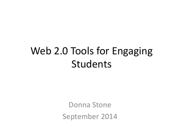 Web 2.0 Tools for Engaging  Students  Donna Stone  September 2014