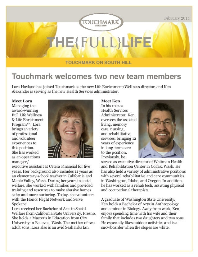 February 2014  THE{FULL}LIFE TOUCHMARK ON SOUTH HILL  Touchmark welcomes two new team members Lora Hovland has joined Touc...