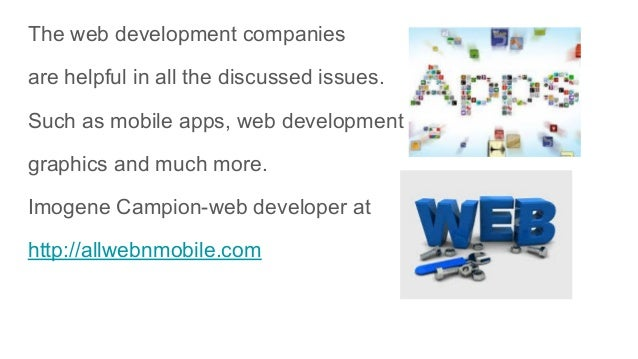 The web development companies are helpful in all the discussed issues. Such as mobile apps, web development graphics and m...
