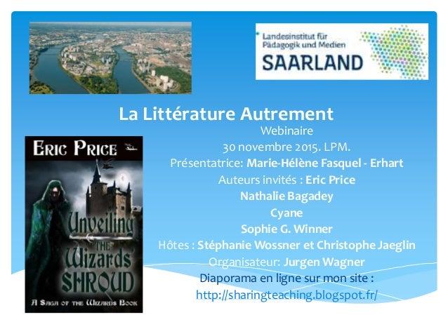 La Littérature Autrement Webinaire 30 novembre 2015. LPM. Présentatrice: Marie-Hélène Fasquel - Erhart Auteurs invités : E...