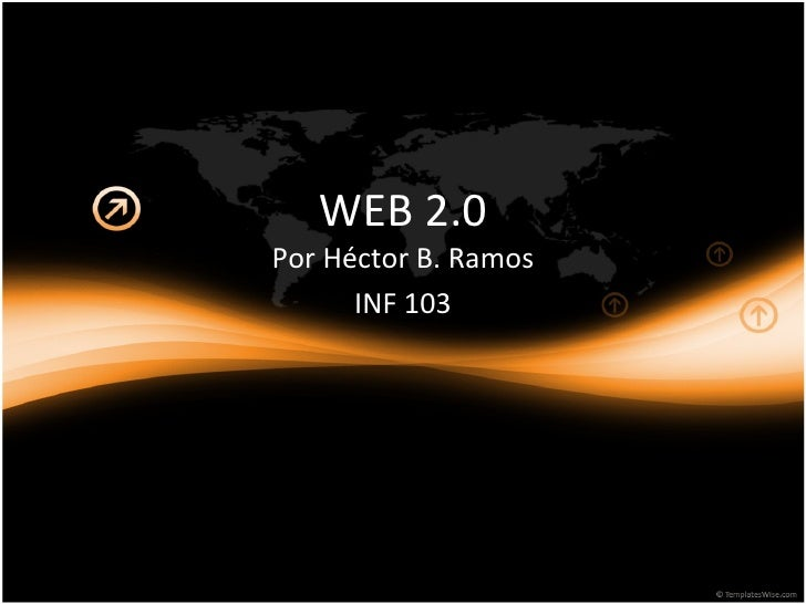 WEB 2.0 Por Héctor B. Ramos INF 103