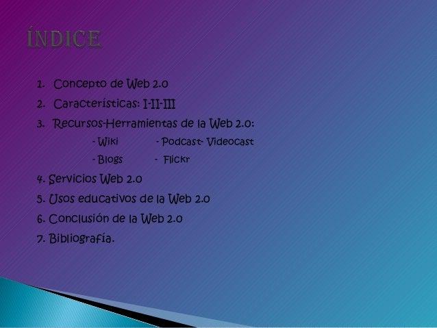 1. Concepto de Web 2.02. Características: I-II-III3. Recursos-Herramientas de la Web 2.0:           - Wiki      - Podcast-...