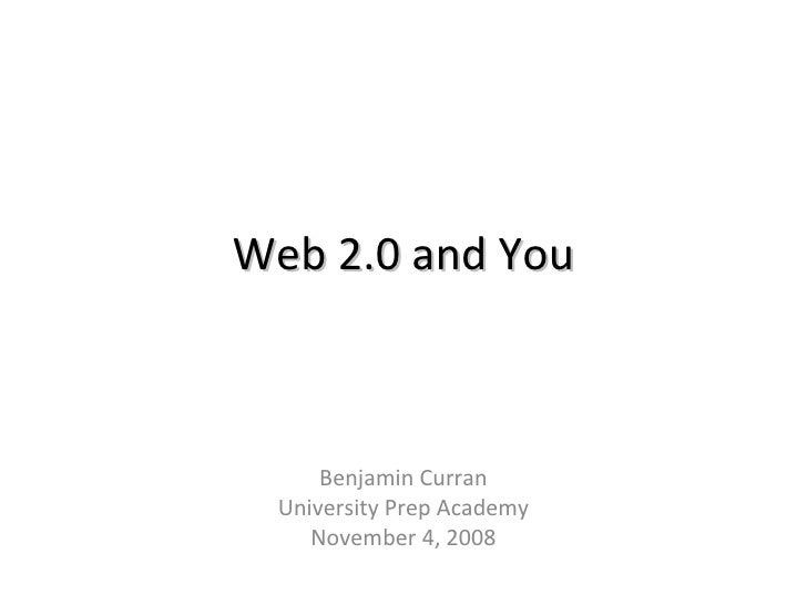 Web 2.0 and You Using free web resources to improve your teaching Benjamin Curran University Prep Academy November 4, 2008