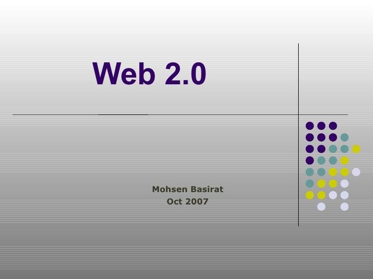 Web 2.0 <ul><ul><li>Mohsen Basirat </li></ul></ul><ul><ul><li>Oct 2007 </li></ul></ul>