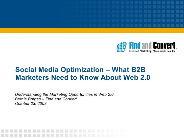 Social Media Optimization – What B2B Marketers Need to Know About Web 2.0 Understanding the Marketing Opportunities in Web...