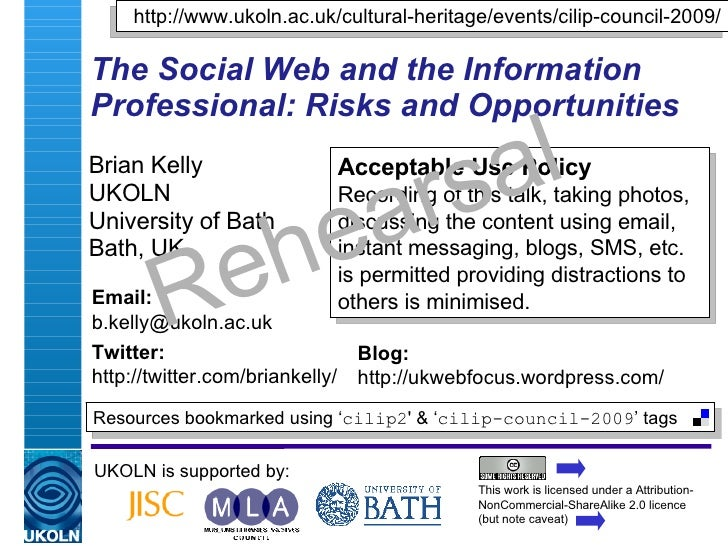 The Social Web and the Information Professional: Risks and Opportunities   Brian Kelly UKOLN University of Bath Bath, UK U...