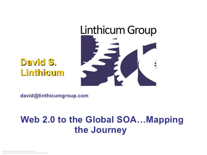 Web 2.0 to the Global SOA…Mapping the Journey  David S. Linthicum [email_address]