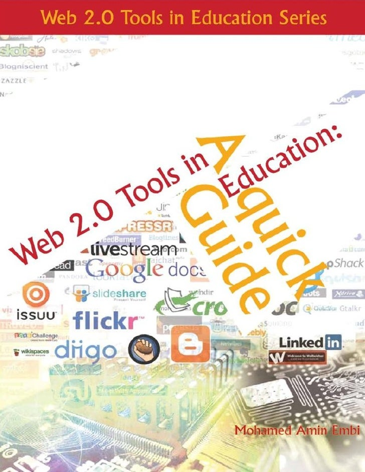 Web 2.0 Tools in Education:     A Quick Guide      MOHAMED AMIN EMBI     Centre of Academic Advancement      Universiti Ke...