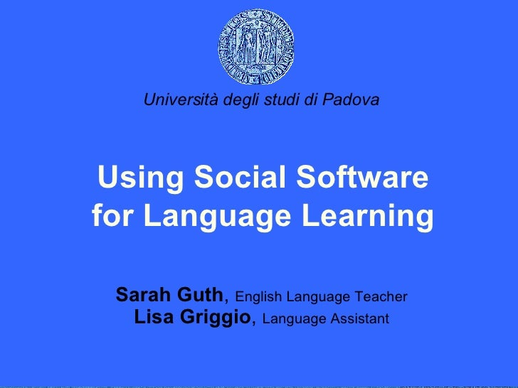 Sarah Guth ,  English Language Teacher Lisa Griggio ,  Language Assistant Using Social Software for Language Learning Univ...