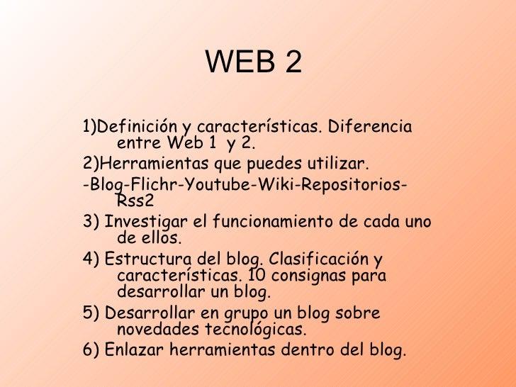WEB 2 1)Definición y características. Diferencia entre Web 1  y 2. 2)Herramientas que puedes utilizar. -Blog-Flichr-Youtub...