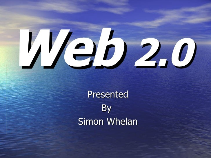 Web  2.0 Presented By  Simon Whelan