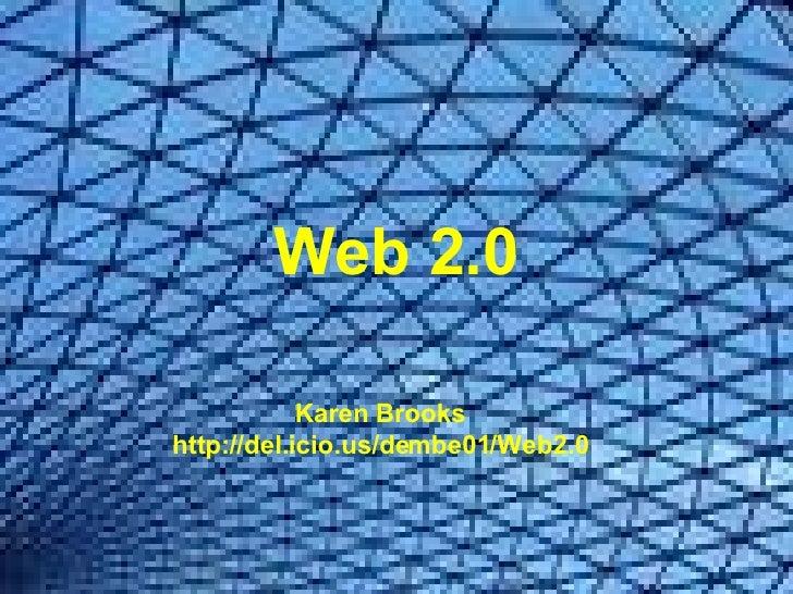 Web 2.0 Karen Brooks http://del.icio.us/dembe01/Web2.0