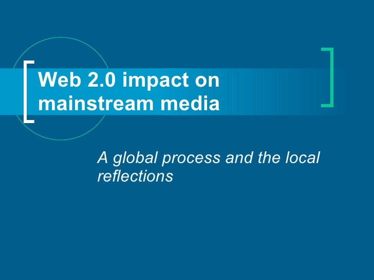 Web 2.0 impact on mainstream media   A global process and the local reflections