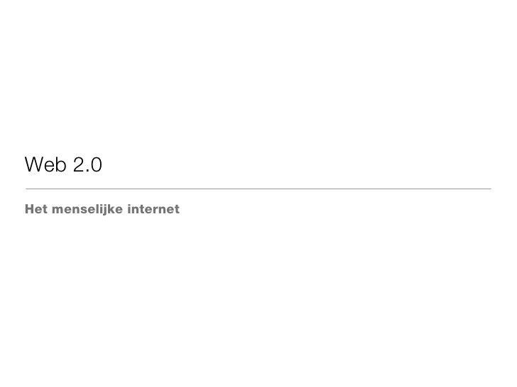 Web 2.0 <ul><li>Het menselijke internet </li></ul>