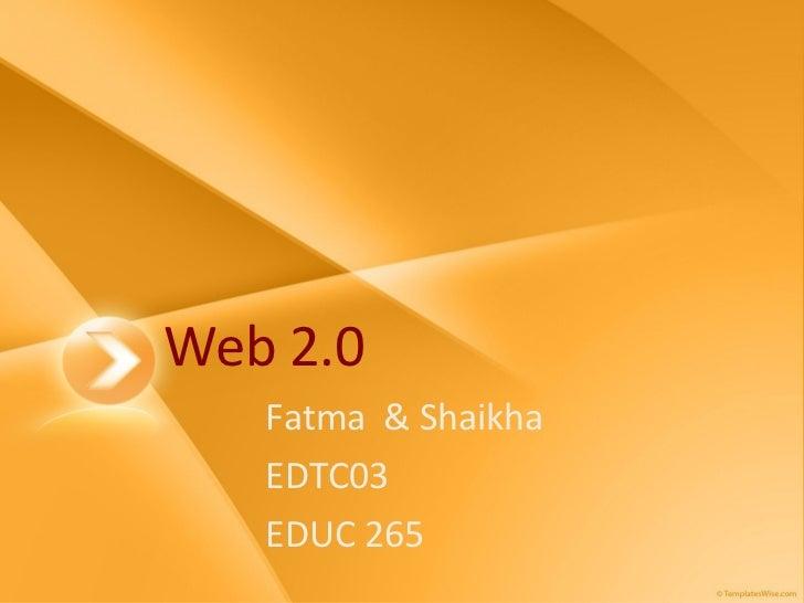 Web 2.0 Fatma  & Shaikha EDTC03 EDUC 265