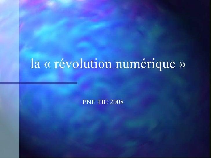 la «révolution numérique» PNF TIC 2008