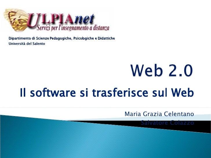 Il software si trasferisce sul Web Maria Grazia Celentano Salvatore Colazzo Dipartimento di Scienze Pedagogiche, Psicologi...