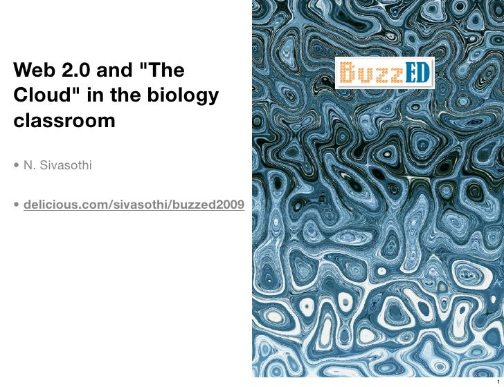 Web 2.0 and quot;The Cloudquot; in the biology classroom  • N. Sivasothi   • delicious.com/sivasothi/buzzed2009           ...