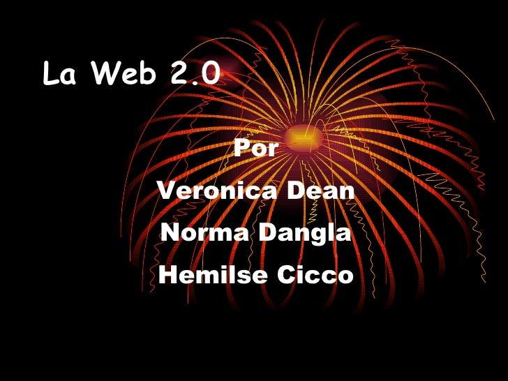 La Web 2.0 Por Veronica Dean Norma Dangla Hemilse Cicco