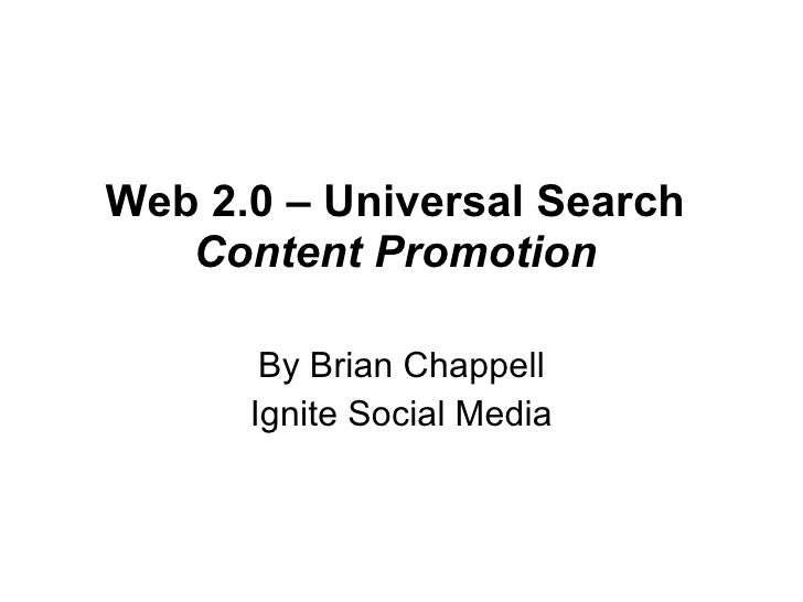 Web 2.0 – Universal Search  Content Promotion   By Brian Chappell Ignite Social Media