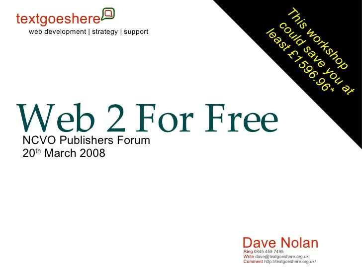 Web 2 For Free This workshop  could save you at  least £1596.96* Dave Nolan web development | strategy | support NCVO Publ...