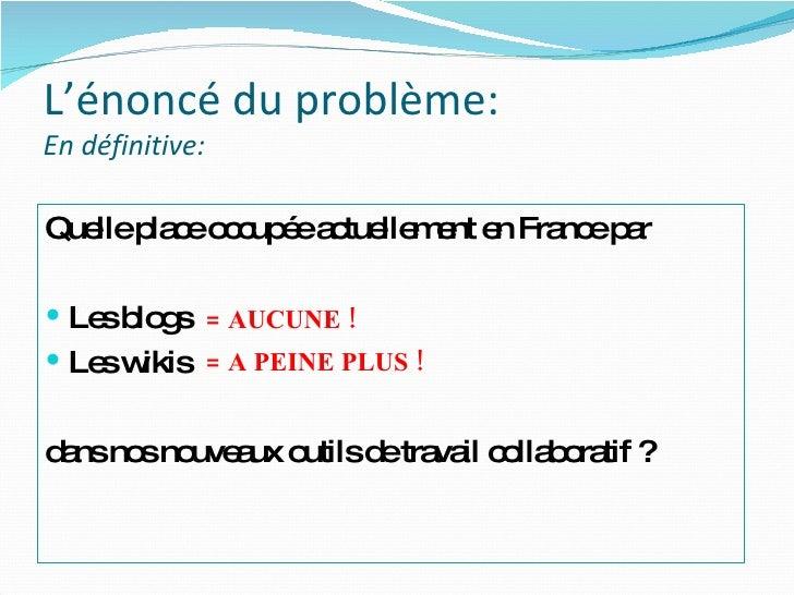 <ul><li>Quelle place occupée actuellement en France par </li></ul><ul><li>Les blogs </li></ul><ul><li>Les wikis </li></ul>...