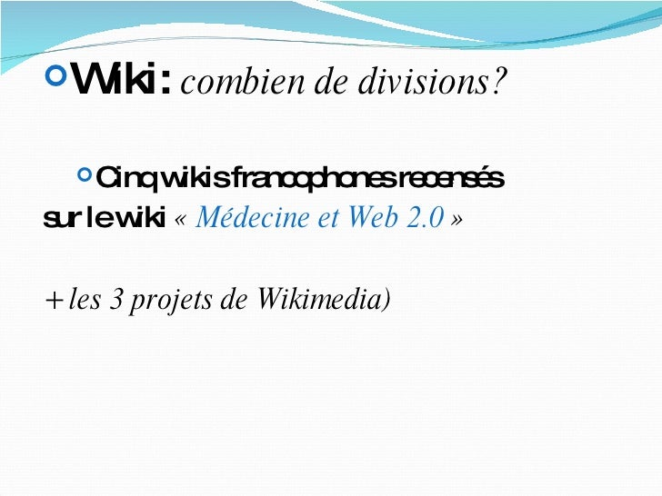 <ul><li>Wiki:  combien de divisions? </li></ul><ul><ul><li>Cinq wikis francophones recensés  </li></ul></ul><ul><li>sur le...