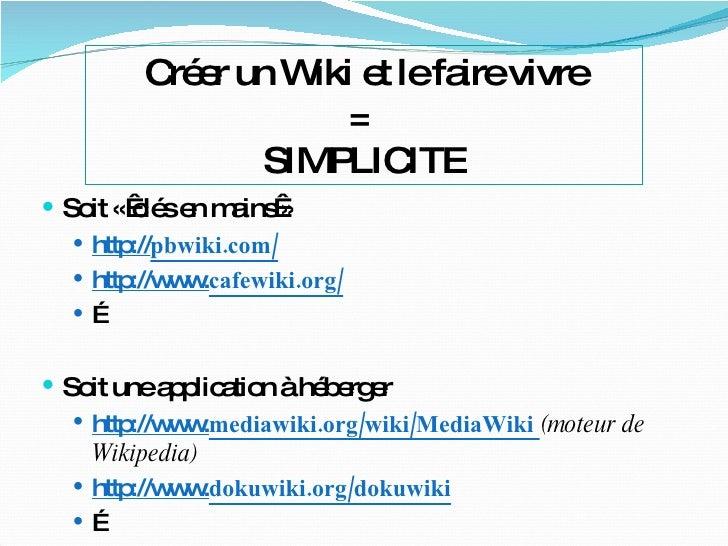 <ul><li>Soit «clés en mains» </li></ul><ul><ul><li>http:// pbwiki .com/ </li></ul></ul><ul><ul><li>http://www. cafewiki ...