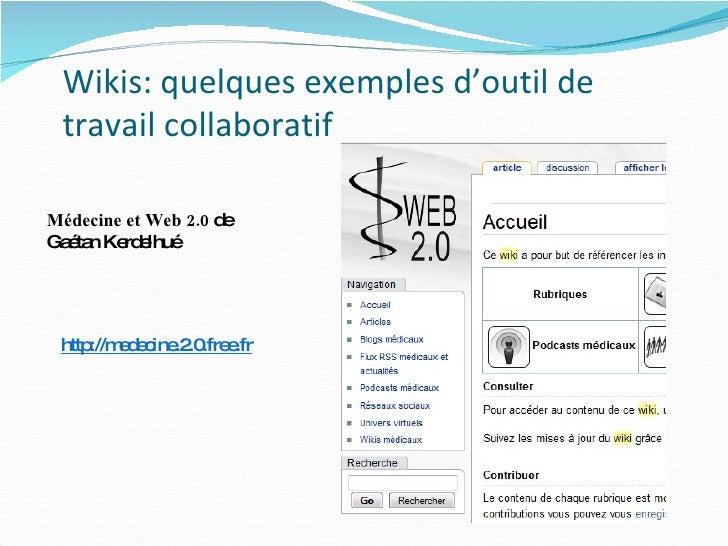 Wikis: quelques exemples d'outil de travail collaboratif Médecine et Web 2.0  de Gaétan Kerdelhué http://medecine.2.0.free...