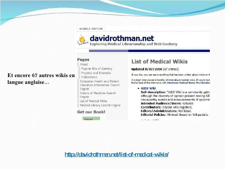 http://davidrothman.net/list-of-medical-wikis/ Et encore 67 autres wikis en langue anglaise…