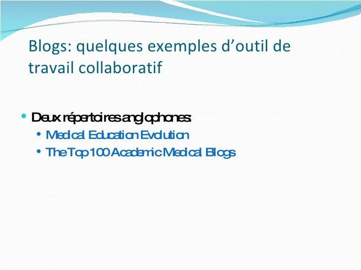 Blogs: quelques exemples d'outil de travail collaboratif <ul><li>Deux répertoires anglophones: </li></ul><ul><ul><li>Medic...