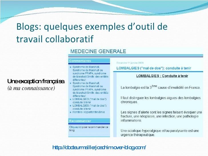 Blogs: quelques exemples d'outil de travail collaboratif http://docteurmaillerjoachim.over-blog.com/ Une exception françai...