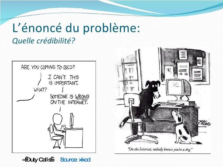 L'énoncé du problème: Quelle crédibilité? Source: xkcd «Duty Calls»