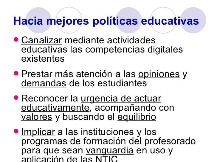Hacia mejores políticas educativas <ul><li>Canalizar  mediante actividades educativas las competencias digitales existente...