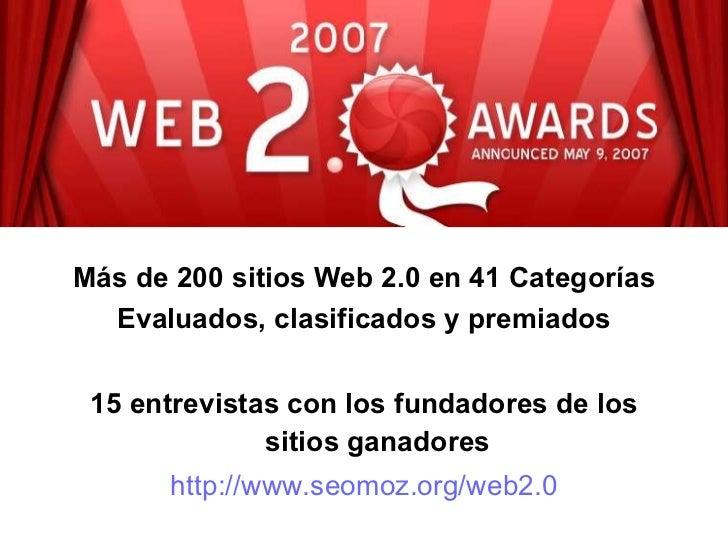 <ul><li>Más de 200 sitios Web 2.0 en 41 Categorías </li></ul><ul><li>Evaluados, clasificados y premiados </li></ul><ul><li...