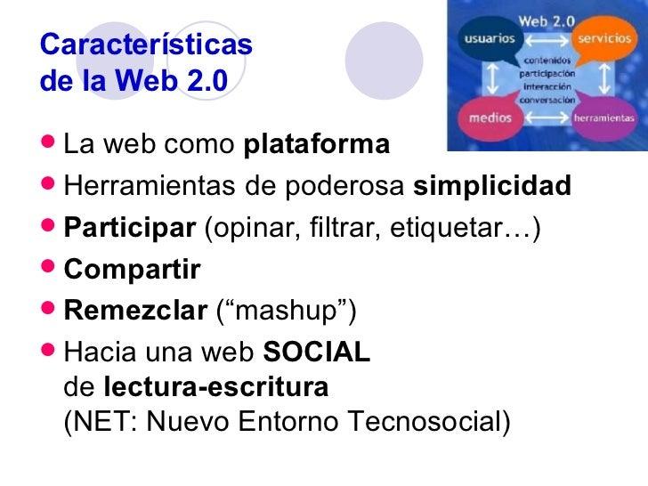 Características de la Web 2.0 <ul><li>La web como  plataforma </li></ul><ul><li>Herramientas de poderosa  simplicidad   </...
