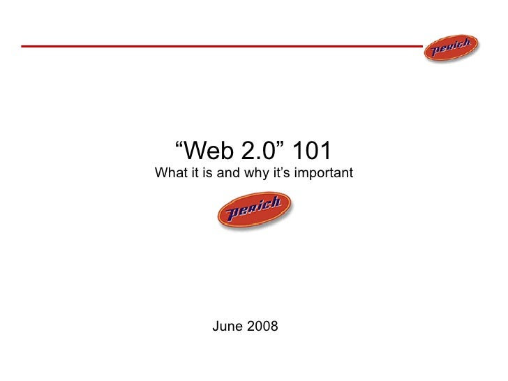 """ Web 2.0"" 101 What it is and why it's important June 2008"