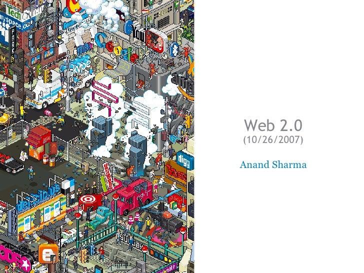 Web 2.0 (10/26/2007) Anand Sharma